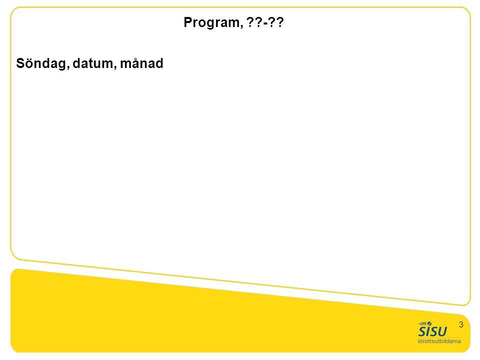 Program, - Söndag, datum, månad GTU nivå 1. Presentation 3