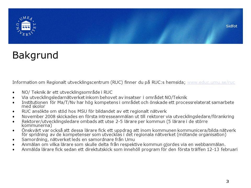 Sidfot Bakgrund. Information om Regionalt utvecklingscentrum (RUC) finner du på RUC:s hemsida; www.educ.umu.se/ruc.