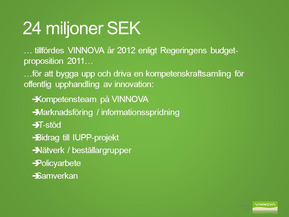 24 miljoner SEK … tillfördes VINNOVA år 2012 enligt Regeringens budget-proposition 2011…