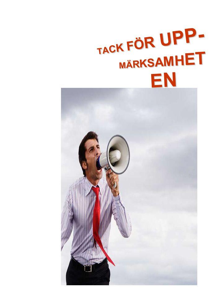 TACK FÖR UPP- MÄRKSAMHETEN