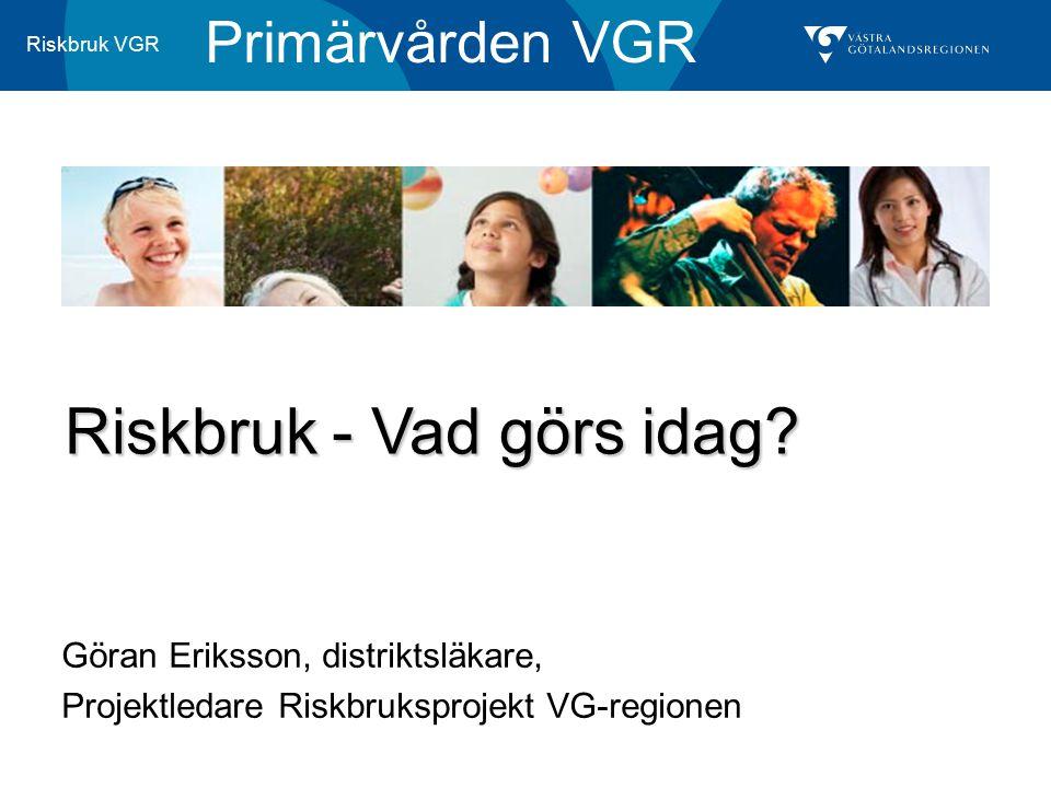 Primärvården VGR Riskbruk - Vad görs idag