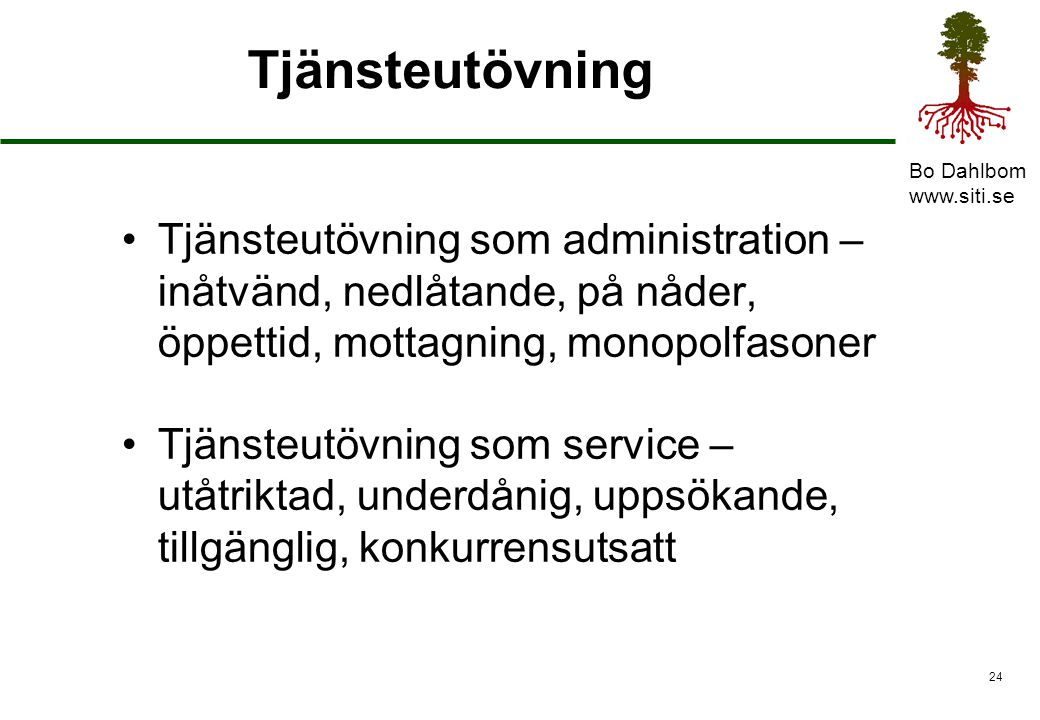 Tjänsteutövning Tjänsteutövning som administration – inåtvänd, nedlåtande, på nåder, öppettid, mottagning, monopolfasoner.