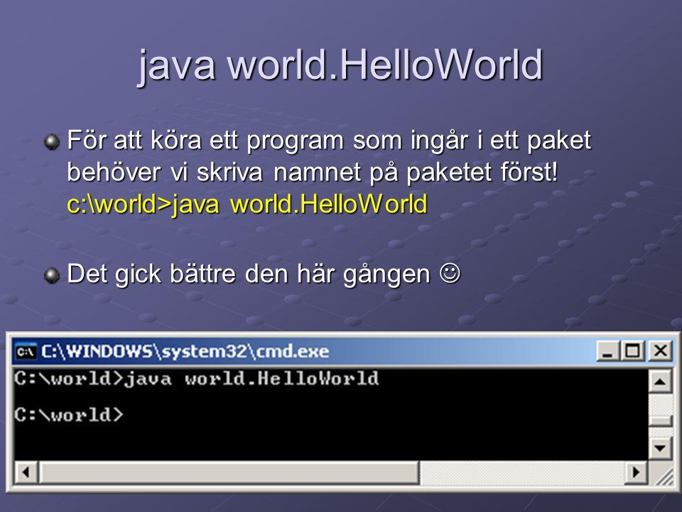 java world.HelloWorld För att köra ett program som ingår i ett paket behöver vi skriva namnet på paketet först! c:\world>java world.HelloWorld.