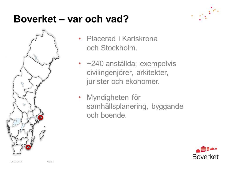 Boverket – var och vad Placerad i Karlskrona och Stockholm.