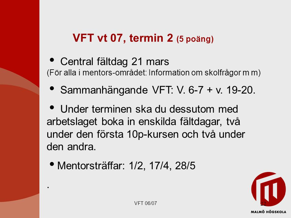 VFT vt 07, termin 2 (5 poäng) Central fältdag 21 mars (För alla i mentors-området: Information om skolfrågor m m)
