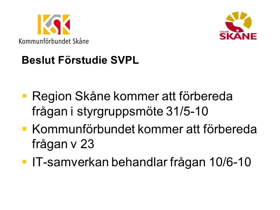 Region Skåne kommer att förbereda frågan i styrgruppsmöte 31/5-10