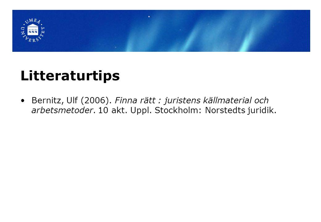 Litteraturtips Bernitz, Ulf (2006). Finna rätt : juristens källmaterial och arbetsmetoder.