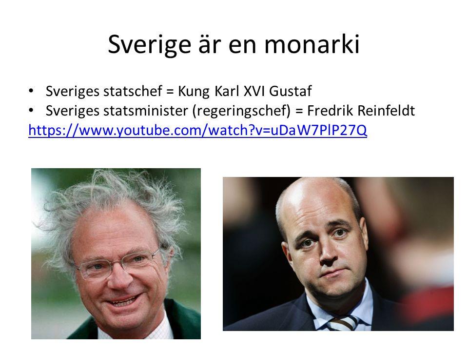 Sverige är en monarki Sveriges statschef = Kung Karl XVI Gustaf