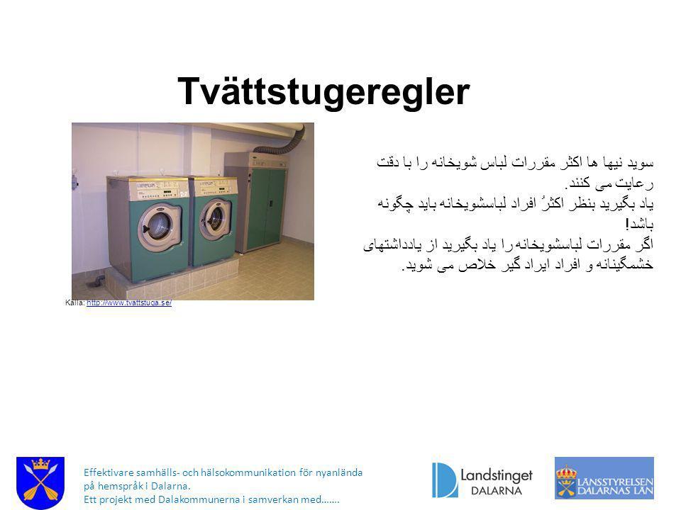 Tvättstugeregler Källa: http://www.tvattstuga.se/ سويد نيها ها اکثر مقررات لباس شویخانه را با دقت رعایت می کنند.
