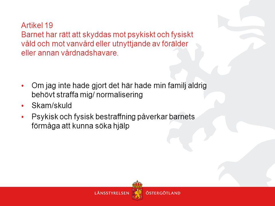 Artikel 19 Barnet har rätt att skyddas mot psykiskt och fysiskt våld och mot vanvård eller utnyttjande av förälder eller annan vårdnadshavare.