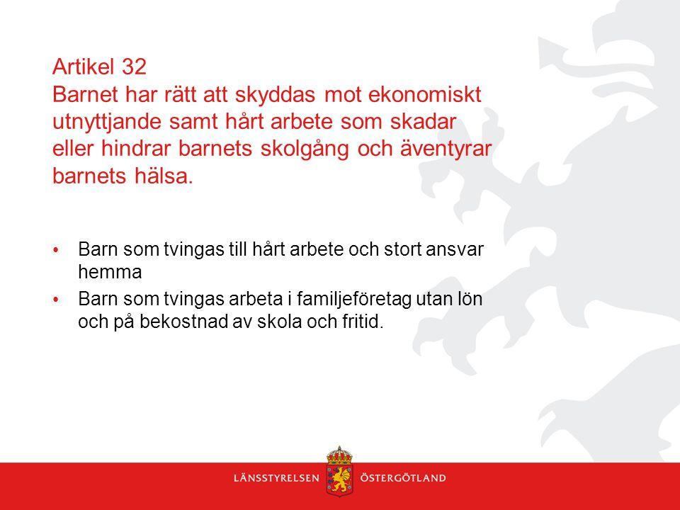 Artikel 32 Barnet har rätt att skyddas mot ekonomiskt utnyttjande samt hårt arbete som skadar eller hindrar barnets skolgång och äventyrar barnets hälsa.