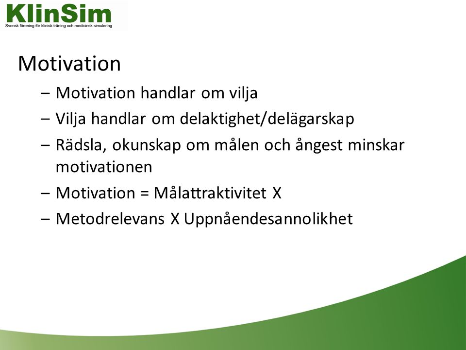 Motivation Motivation handlar om vilja