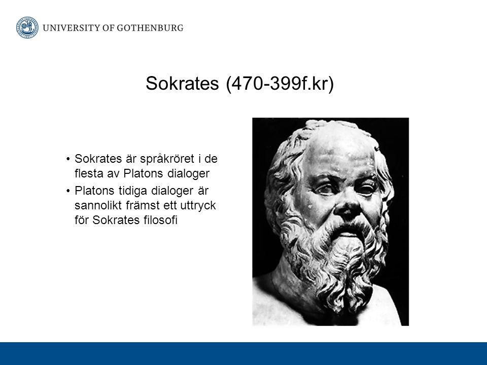 Sokrates (470-399f.kr) Sokrates är språkröret i de flesta av Platons dialoger.
