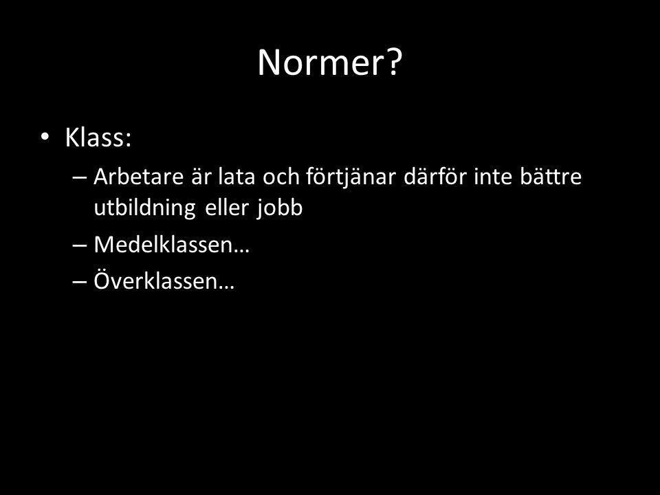 Normer Klass: Arbetare är lata och förtjänar därför inte bättre utbildning eller jobb. Medelklassen…