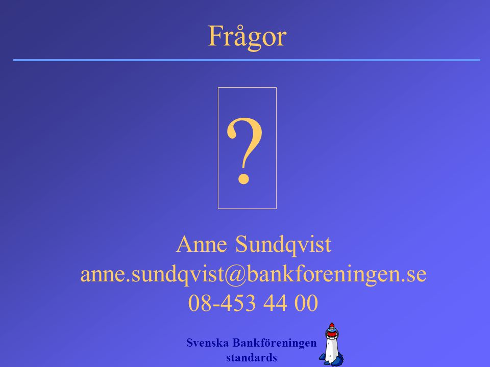 Anne Sundqvist anne.sundqvist@bankforeningen.se 08-453 44 00