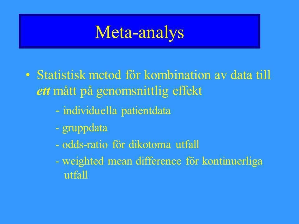 Meta-analys Statistisk metod för kombination av data till ett mått på genomsnittlig effekt. - individuella patientdata.