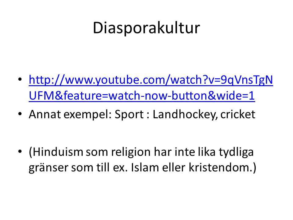 Diasporakultur http://www.youtube.com/watch v=9qVnsTgNUFM&feature=watch-now-button&wide=1. Annat exempel: Sport : Landhockey, cricket.