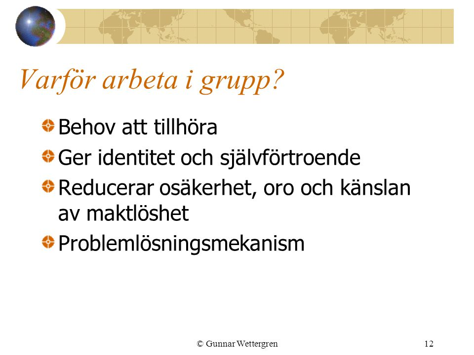 Varför arbeta i grupp Behov att tillhöra