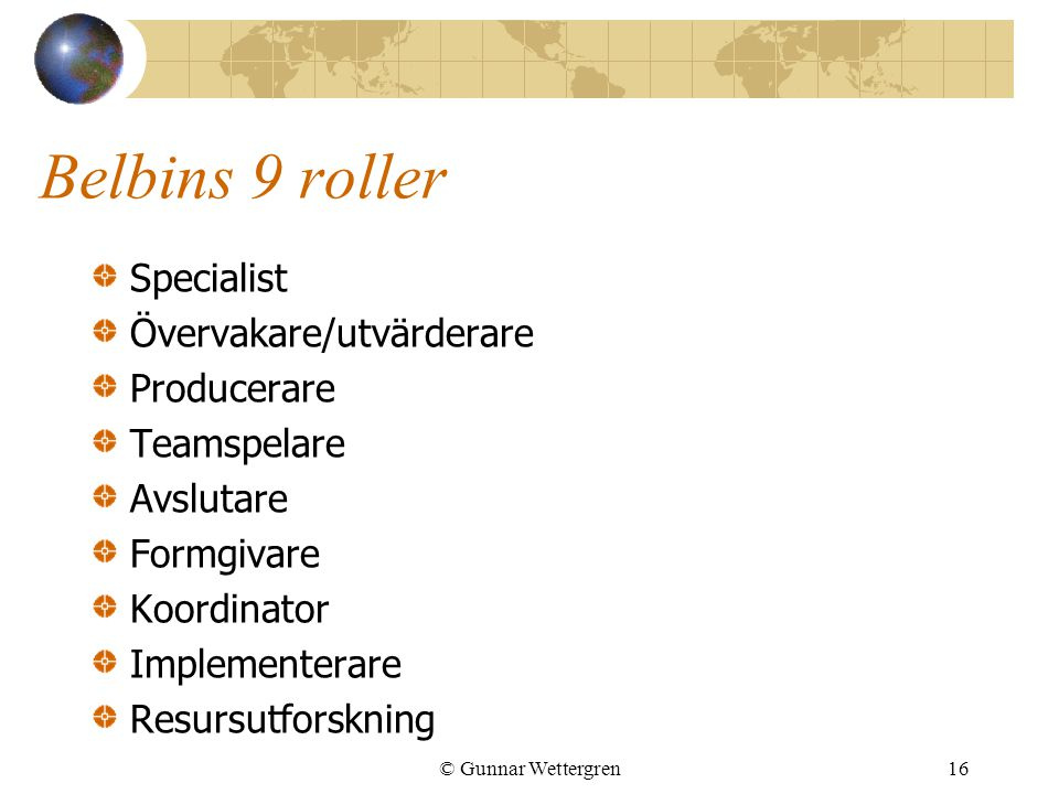 Belbins 9 roller Specialist Övervakare/utvärderare Producerare