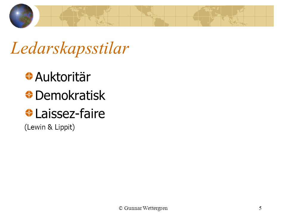 Ledarskapsstilar Auktoritär Demokratisk Laissez-faire (Lewin & Lippit)