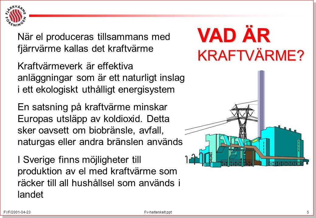 VAD ÄR KRAFTVÄRME När el produceras tillsammans med fjärrvärme kallas det kraftvärme.