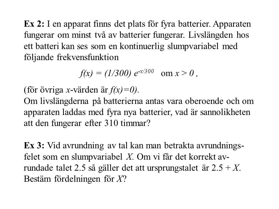 Ex 2: I en apparat finns det plats för fyra batterier