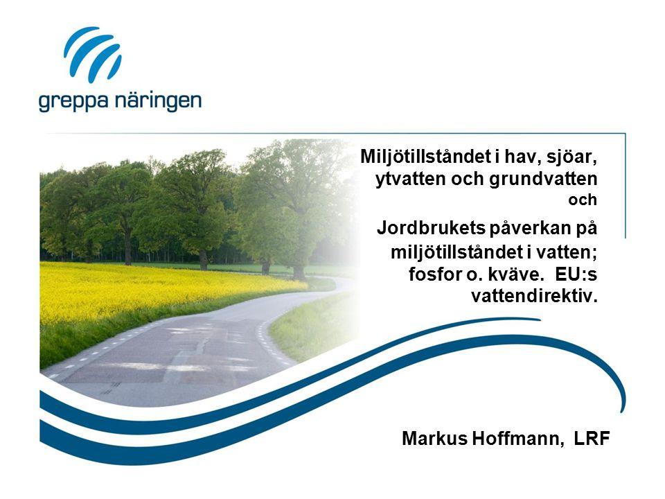 Miljötillståndet i hav, sjöar, ytvatten och grundvatten och Jordbrukets påverkan på miljötillståndet i vatten; fosfor o. kväve. EU:s vattendirektiv.