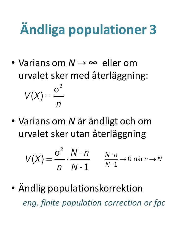 Ändliga populationer 3 Varians om N → ∞ eller om urvalet sker med återläggning: Varians om N är ändligt och om urvalet sker utan återläggning.