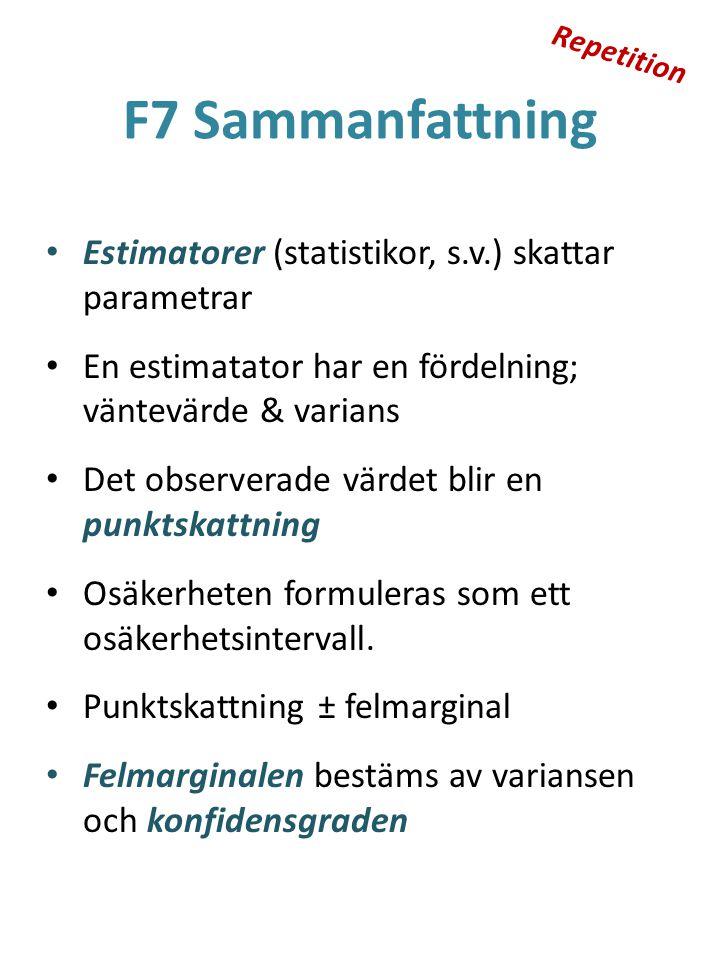 F7 Sammanfattning Estimatorer (statistikor, s.v.) skattar parametrar