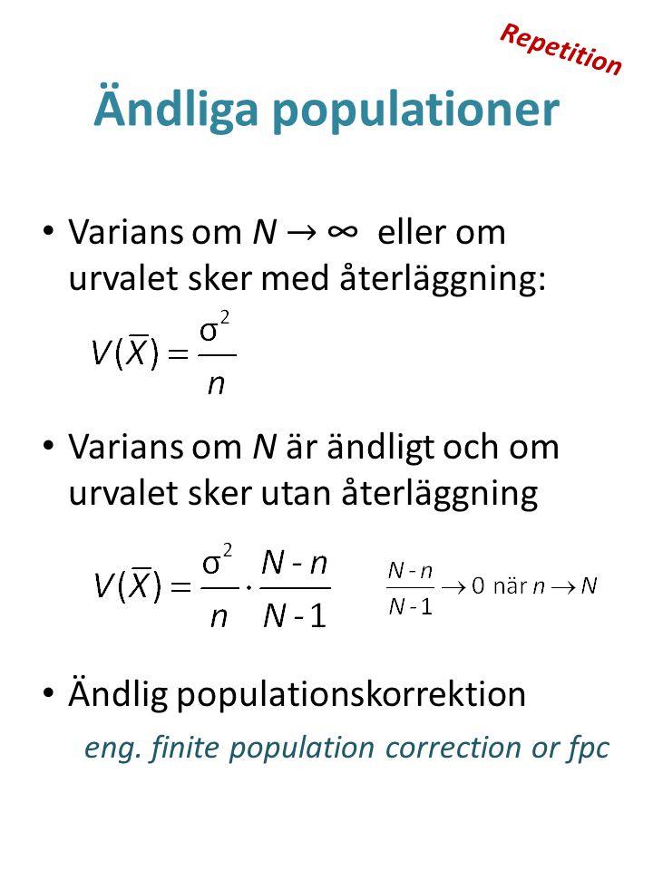 Repetition Ändliga populationer. Varians om N → ∞ eller om urvalet sker med återläggning: