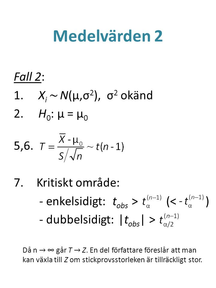 Medelvärden 2 Fall 2: Xi ~ N(μ,σ2), σ2 okänd H0: μ = μ0 5,6.