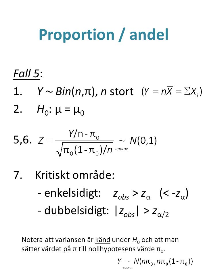 Proportion / andel Fall 5: Y ~ Bin(n,π), n stort H0: μ = μ0 5,6.