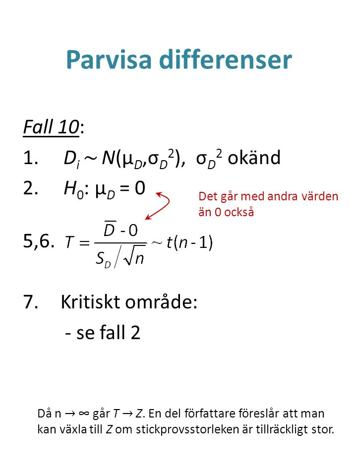 Parvisa differenser Fall 10: Di ~ N(μD,σD2), σD2 okänd H0: μD = 0 5,6.