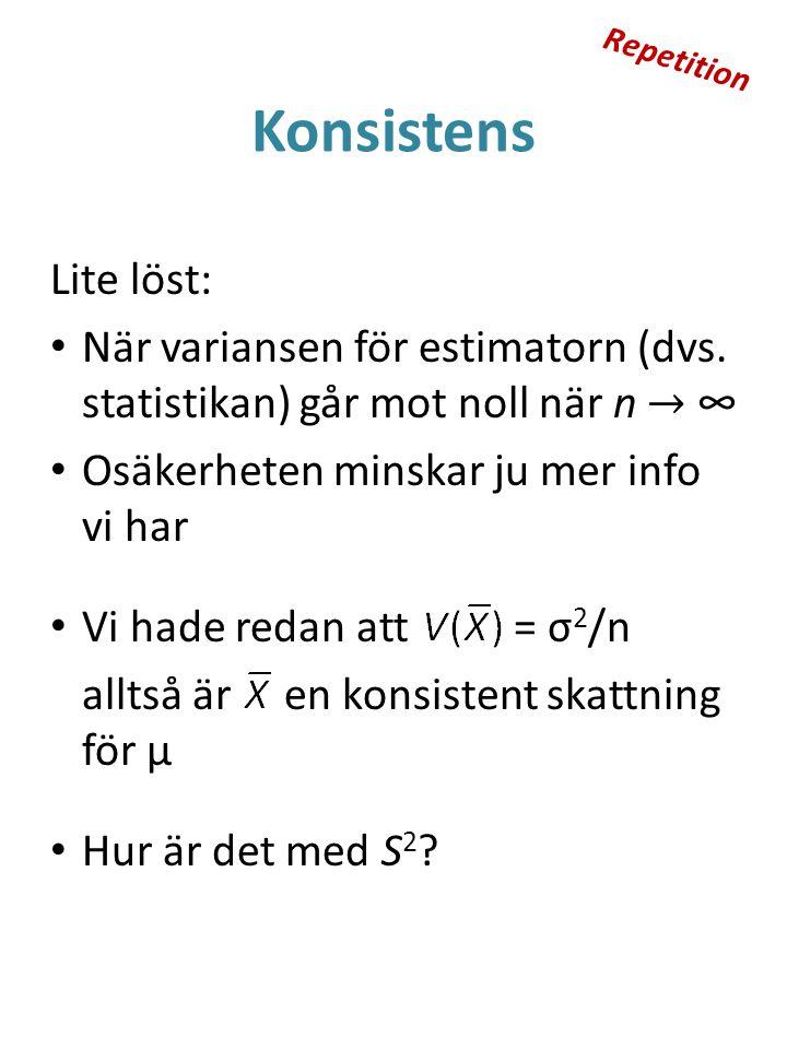 Repetition Konsistens. Lite löst: När variansen för estimatorn (dvs. statistikan) går mot noll när n → ∞