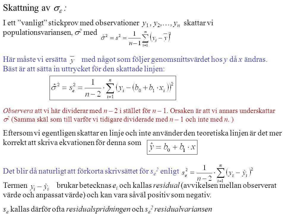 Skattning av  : I ett vanligt stickprov med observationer y1 , y2,…, yn skattar vi populationsvariansen, 2 med.