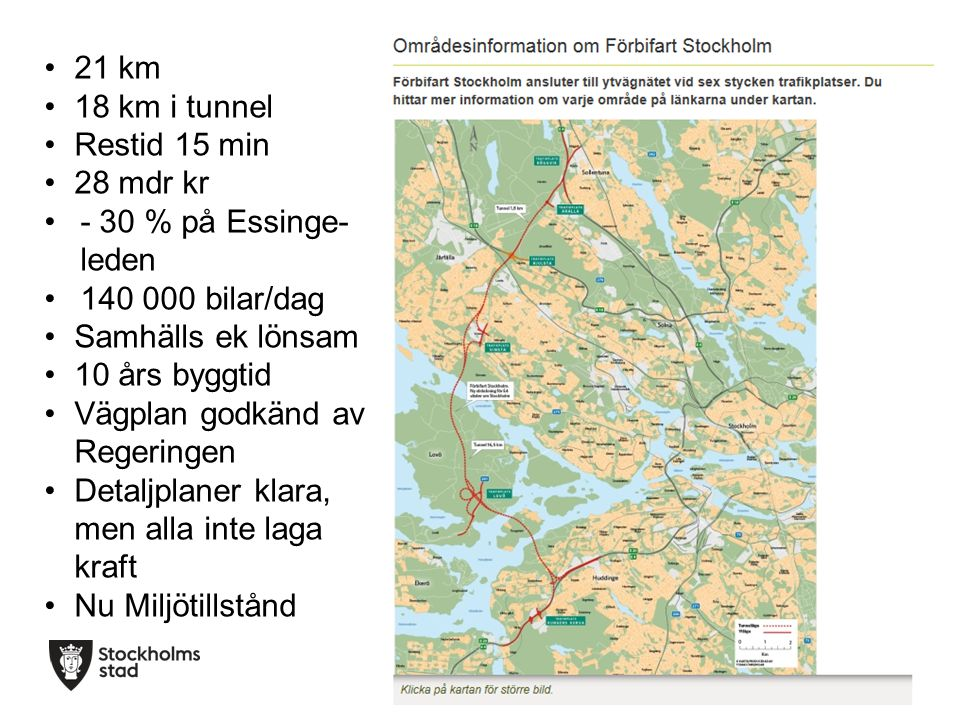 21 km 18 km i tunnel. Restid 15 min. 28 mdr kr. - 30 % på Essinge-leden. 140 000 bilar/dag. Samhälls ek lönsam.