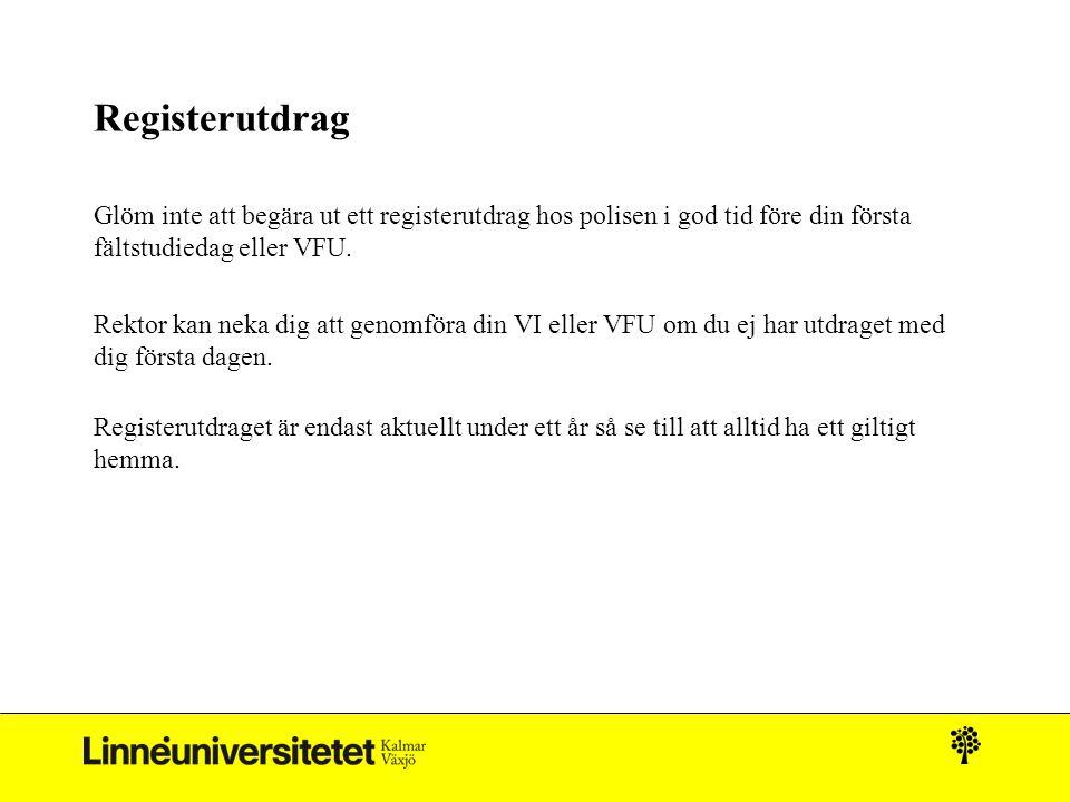 Registerutdrag Glöm inte att begära ut ett registerutdrag hos polisen i god tid före din första fältstudiedag eller VFU.