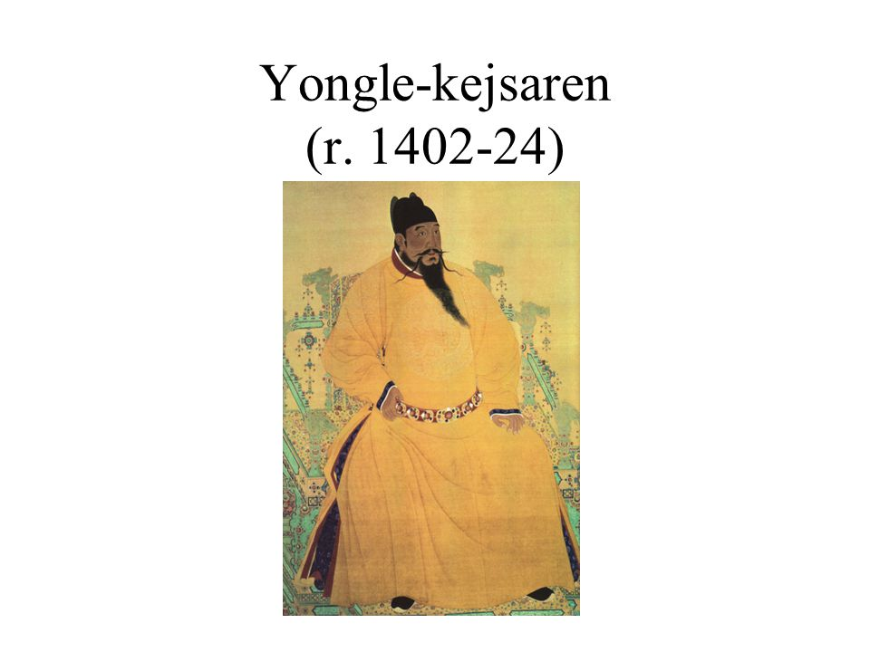 Yongle-kejsaren (r. 1402-24)