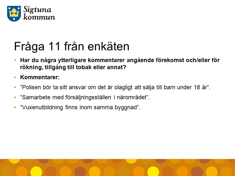 Fråga 11 från enkäten Har du några ytterligare kommentarer angående förekomst och/eller för rökning, tillgång till tobak eller annat