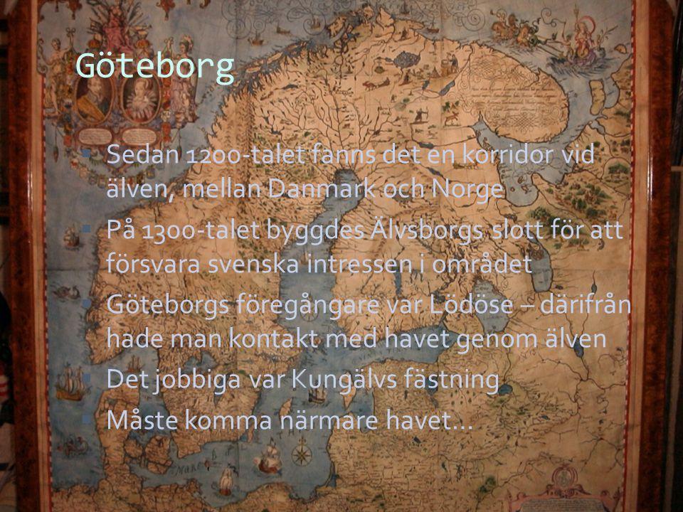 Göteborg Sedan 1200-talet fanns det en korridor vid älven, mellan Danmark och Norge.