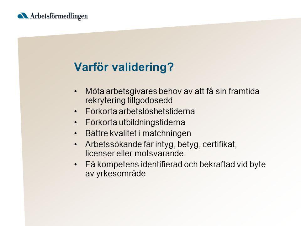 Varför validering Möta arbetsgivares behov av att få sin framtida rekrytering tillgodosedd. Förkorta arbetslöshetstiderna.