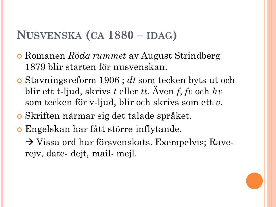Nusvenska (ca 1880 – idag) Romanen Röda rummet av August Strindberg 1879 blir starten för nusvenskan.