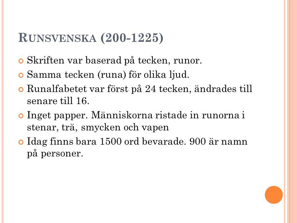Runsvenska (200-1225) Skriften var baserad på tecken, runor.
