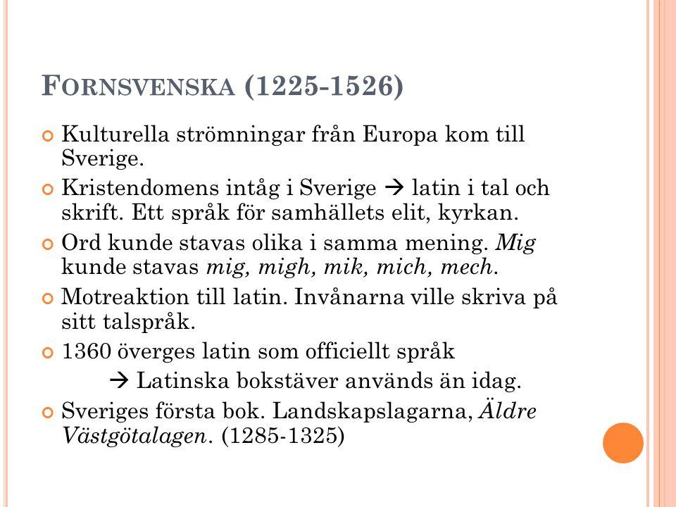Fornsvenska (1225-1526) Kulturella strömningar från Europa kom till Sverige.