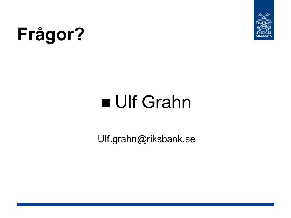 Frågor Ulf Grahn Ulf.grahn@riksbank.se