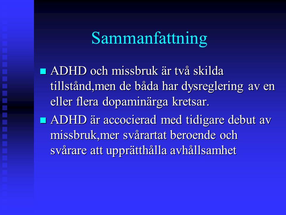 Sammanfattning ADHD och missbruk är två skilda tillstånd,men de båda har dysreglering av en eller flera dopaminärga kretsar.