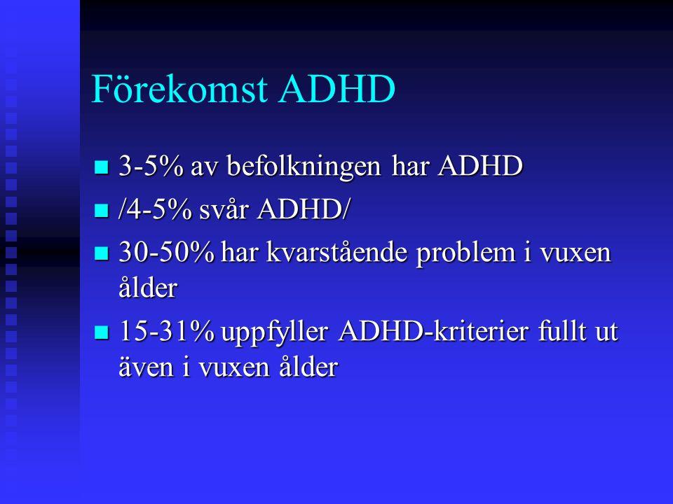 Förekomst ADHD 3-5% av befolkningen har ADHD /4-5% svår ADHD/