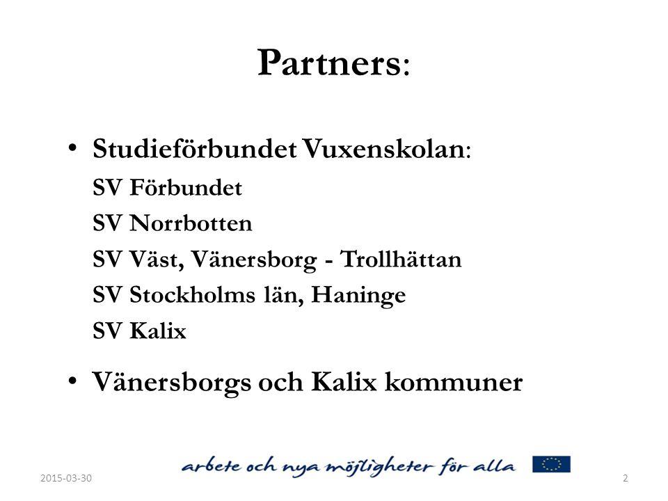 Partners: Studieförbundet Vuxenskolan: SV Förbundet SV Norrbotten SV Väst, Vänersborg - Trollhättan SV Stockholms län, Haninge SV Kalix.