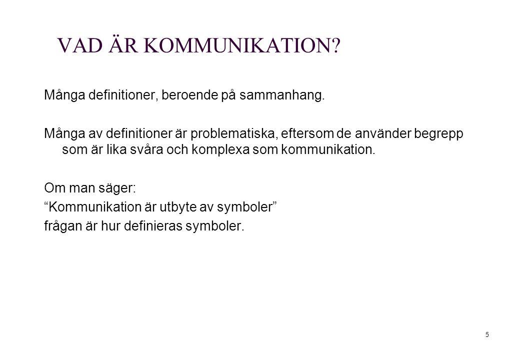 VAD ÄR KOMMUNIKATION Många definitioner, beroende på sammanhang.