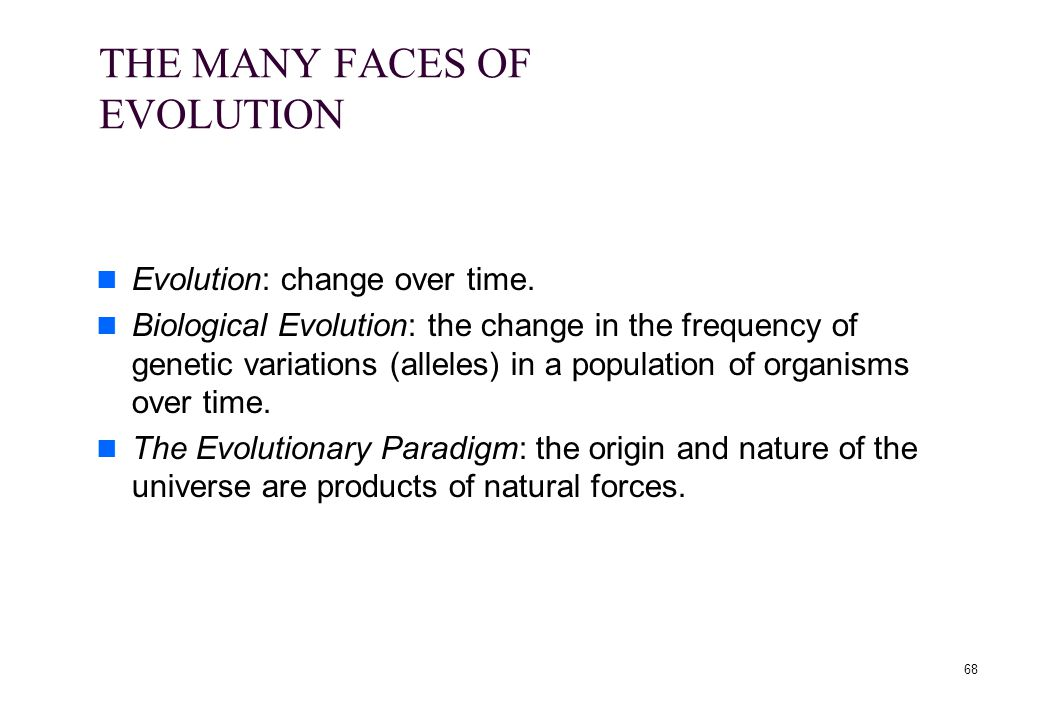 THE MANY FACES OF EVOLUTION